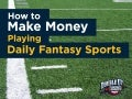 How to Make Money Playing Daily Fantasy Sports
