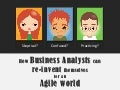 How Business Analysts Can Re Invent Themselves For An Agile World