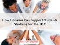 How can libraries support HSC students? Rowan Kunz
