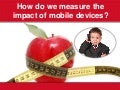 How do we measure the impact of mobile