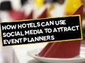 How Hotels Can Use Social Media to Attract Event Planners