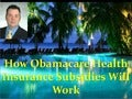 How Obamacare Health Subsidies Will Work - Are You Confused About Obamacare?