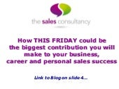 How THIS FRIDAY could be the biggest contribution you will make to your business, career and personal sales success.