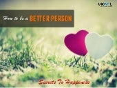 How To Be A Better Person – Secrets To Happiness