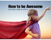 How to Be Awesome, One Habit at a Time