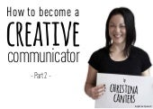 How To Become a Creative Communicator (Part 2)