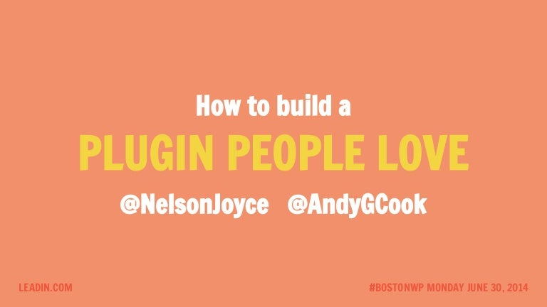 How to Build a Popular WordPress Plugin - WordPress Boston June 2014