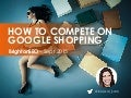 How to Compete on Google Shopping (#brightonseo)