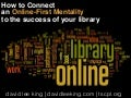 How to connect an online first mentality to the success of your library