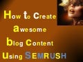 How To Create Awesome Blog Content Using Semrush