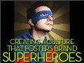 How to create brand superheroes: Does your culture support brand superstars?