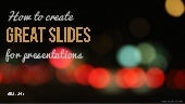 How to create great slides for presentations