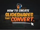How to Create SlideShares That Convert