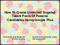 How To Create Unlimited Targeted Talent Pools Of Passive Candidates Using Google Plus