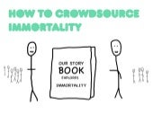 How to Crowdsource Immortality