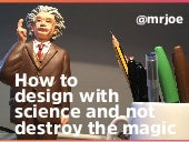 Designing With Science (Without Destroying the Magic)