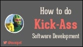 How To Do Kick-Ass Software Development