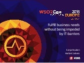WSO2Con EU 2015: How to Fulfil Business Needs Without Being Impeded by IT Barriers with Z-KOO
