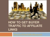 How to get buyer traffic to affilia...