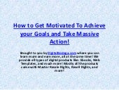 How To Get Motivated To Achieve You...