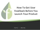 How to Get User Feedback Before You Launch Your Product