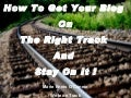 How to get your blog on the right track...and stay there