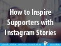 How to Inspire Supporters with Instagram Stories