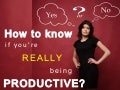 How To Know If You are Really Being Productive