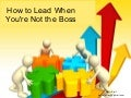 How To Lead When Youre Not The Boss