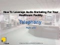 How to Leverage Audio Marketing for Your Healthcare Facility Part I- Telephony