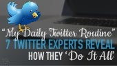 How to Manage Twitter: 7 Experts Reveal Their Daily Twitter Routine