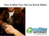 How to Meet Your Idol via Social Media