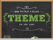 How to Pick a Killer Theme For Your Presentation