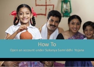 How to open account under Sukanya Samriddhi Yojana