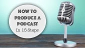 15 Steps to Produce a Podcast