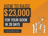 How to Raise $23K in 28 Days For Your Book