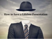 How to Save a Lifeless Presentation