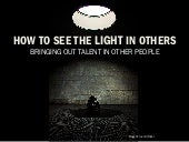 How to See the Light in Others