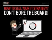 How to Sell Your IT Strategy? Don't Bore the Board!