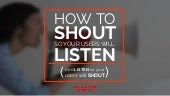 How to Shout So Your Users Will Listen