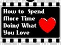 How to Spend More Time Doing What You Love