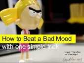 How to stop a bad mood: Surprising ...