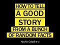 How to tell a good story from a bunch of random facts