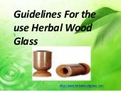 How to use herbal wood glass