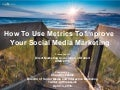How To Use Metrics To Improve Your Social Media Marketing