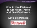 How to Use Pinterest to Get Fresh Traffic and New Customers – Let's get Pinning 07/26/12