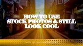 How to Use Stock Photos and Still Look Cool