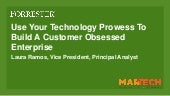 How To Use Your Technology Prowess to Build a Customer Obsessed Enterprise
