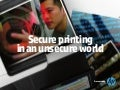 Secure printing in an unsecure world
