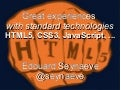 Great experiences  with standard technologies HTML5, CSS3, JavaScript, ...